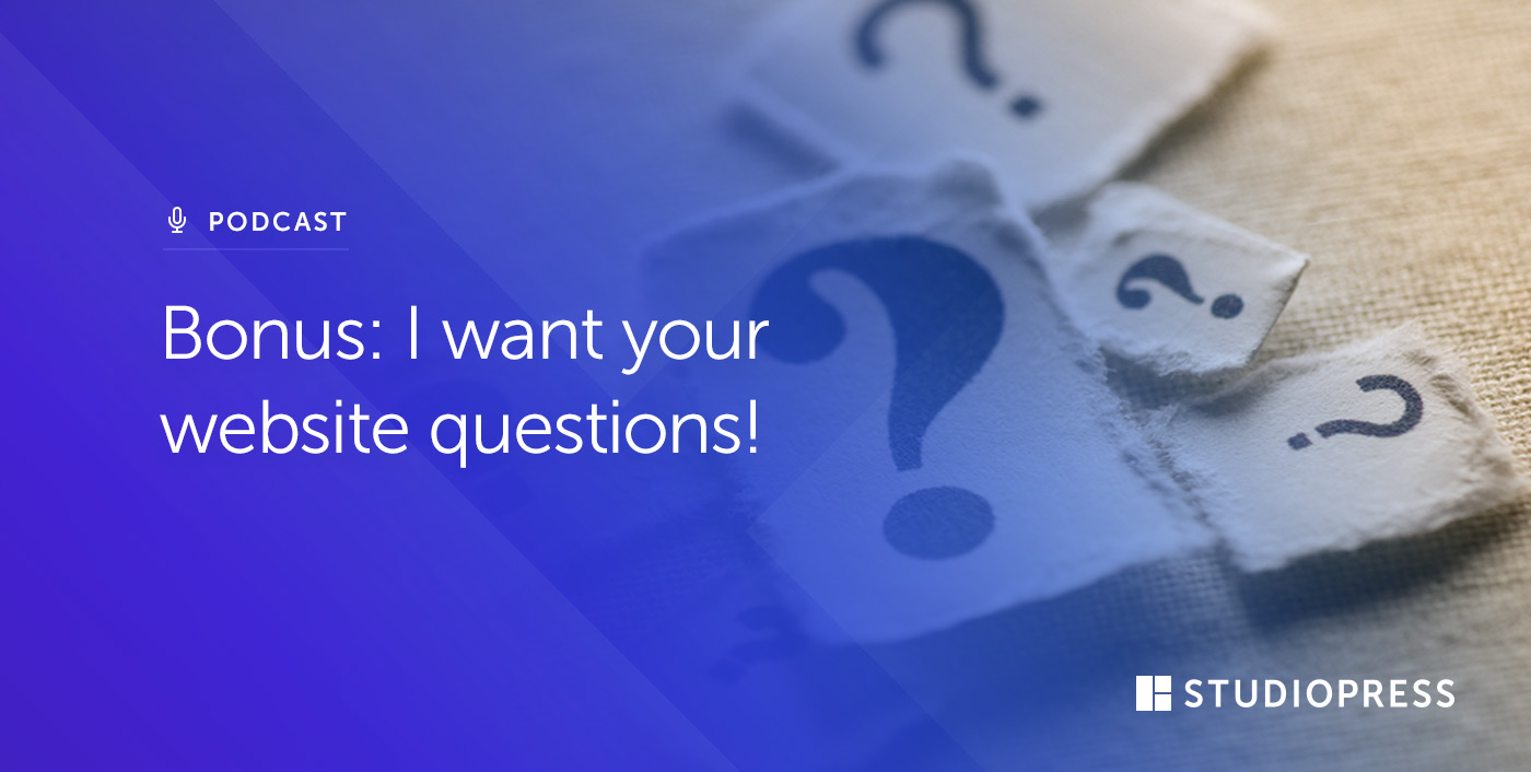 Bonus: I want your website questions!