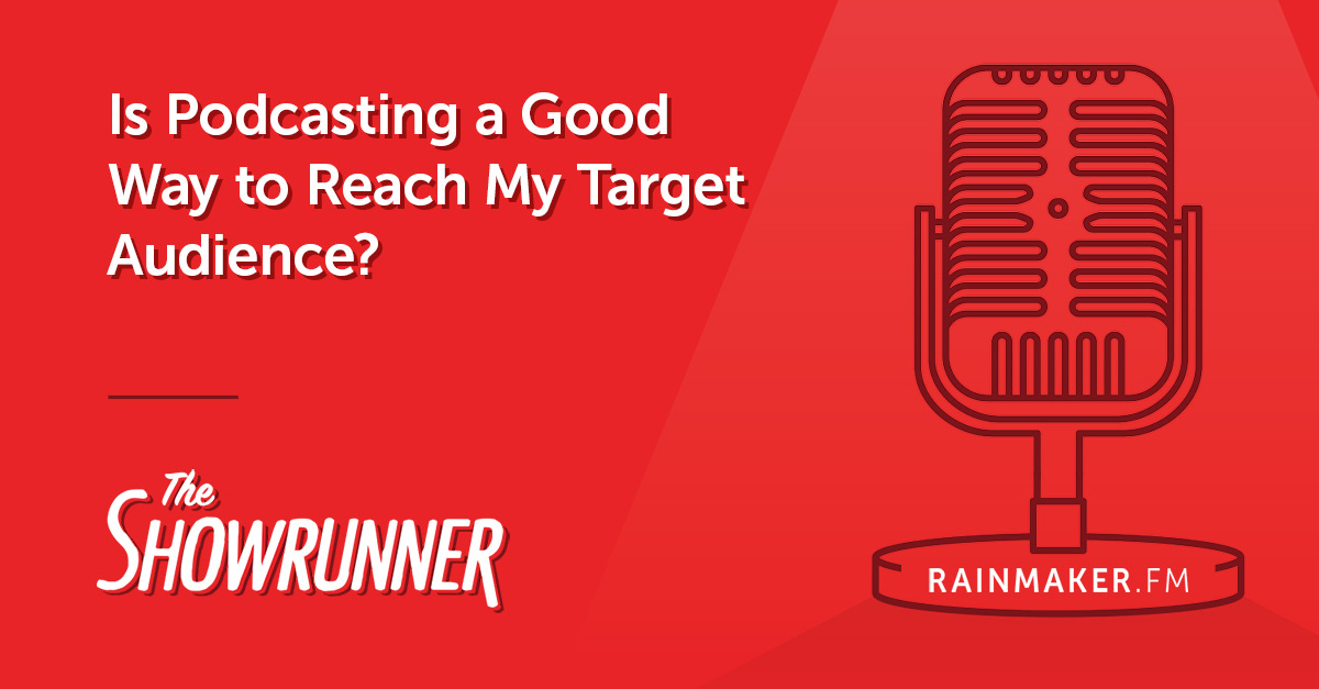 Is Podcasting a Good Way to Reach My Target Audience?