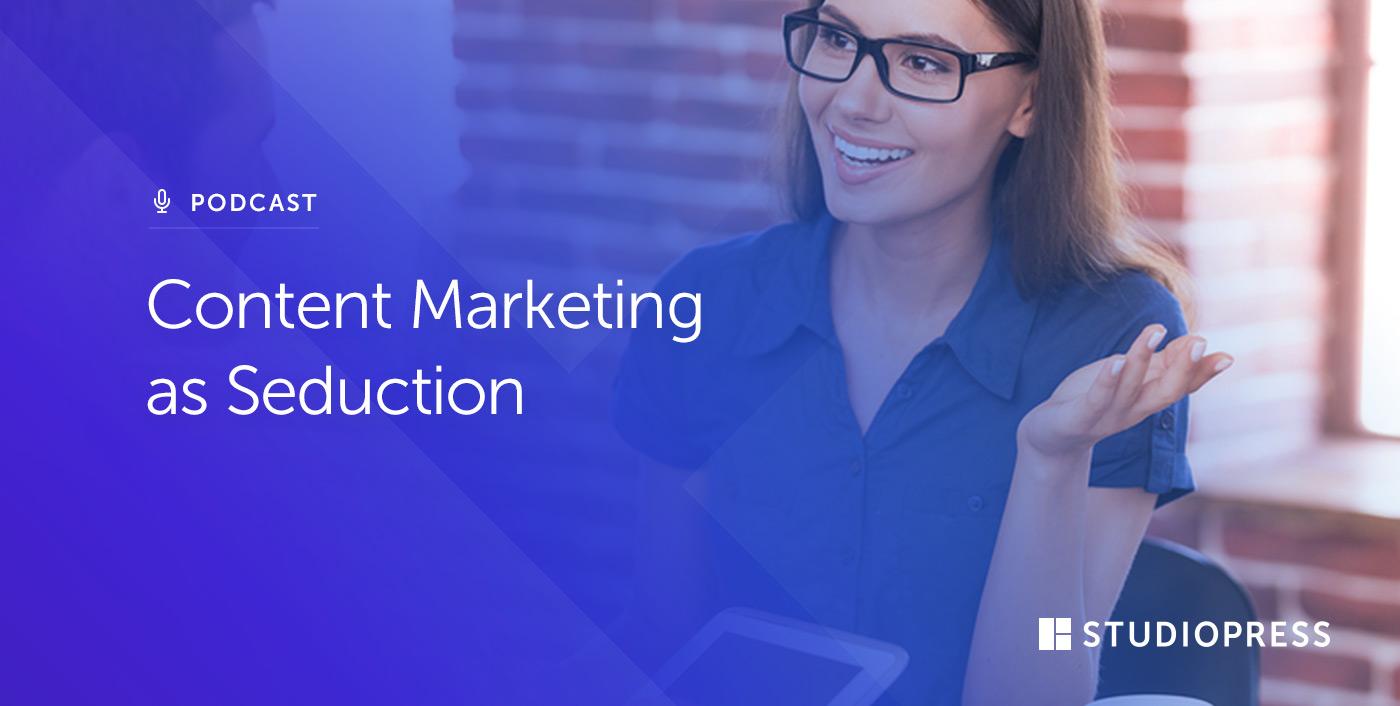 Content Marketing as Seduction