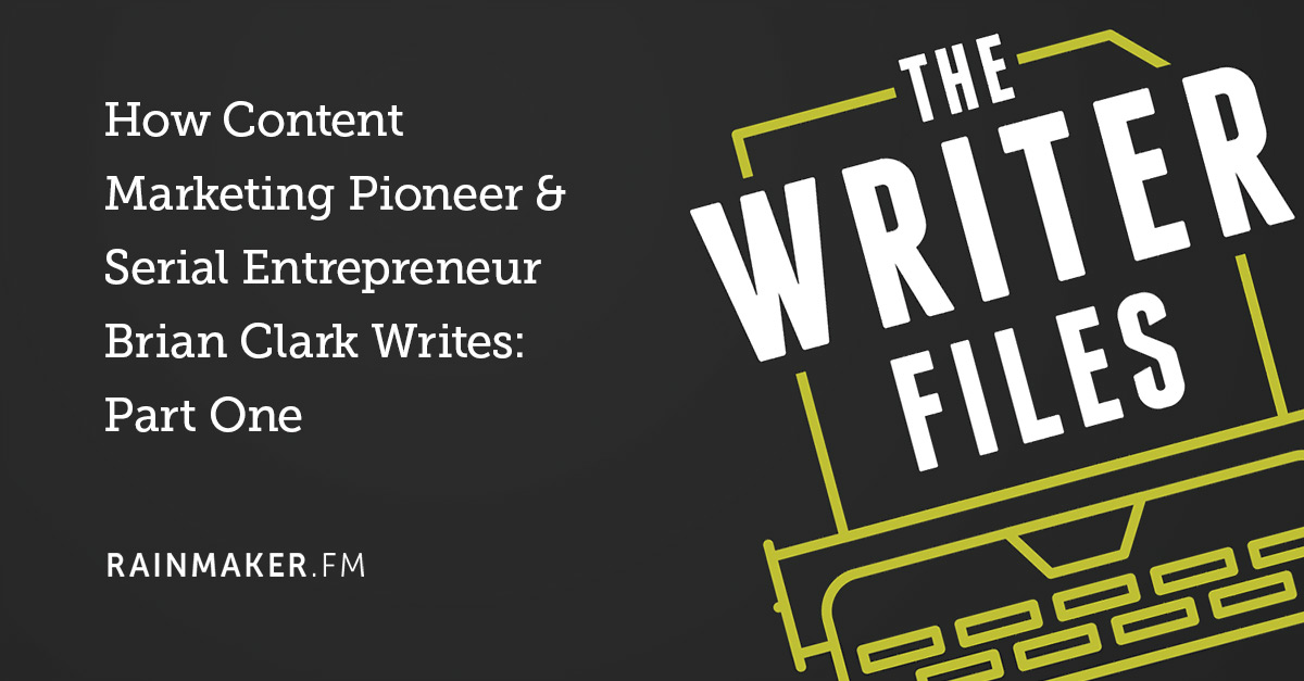 How Content Marketing Pioneer & Serial Entrepreneur Brian Clark Writes: Part One