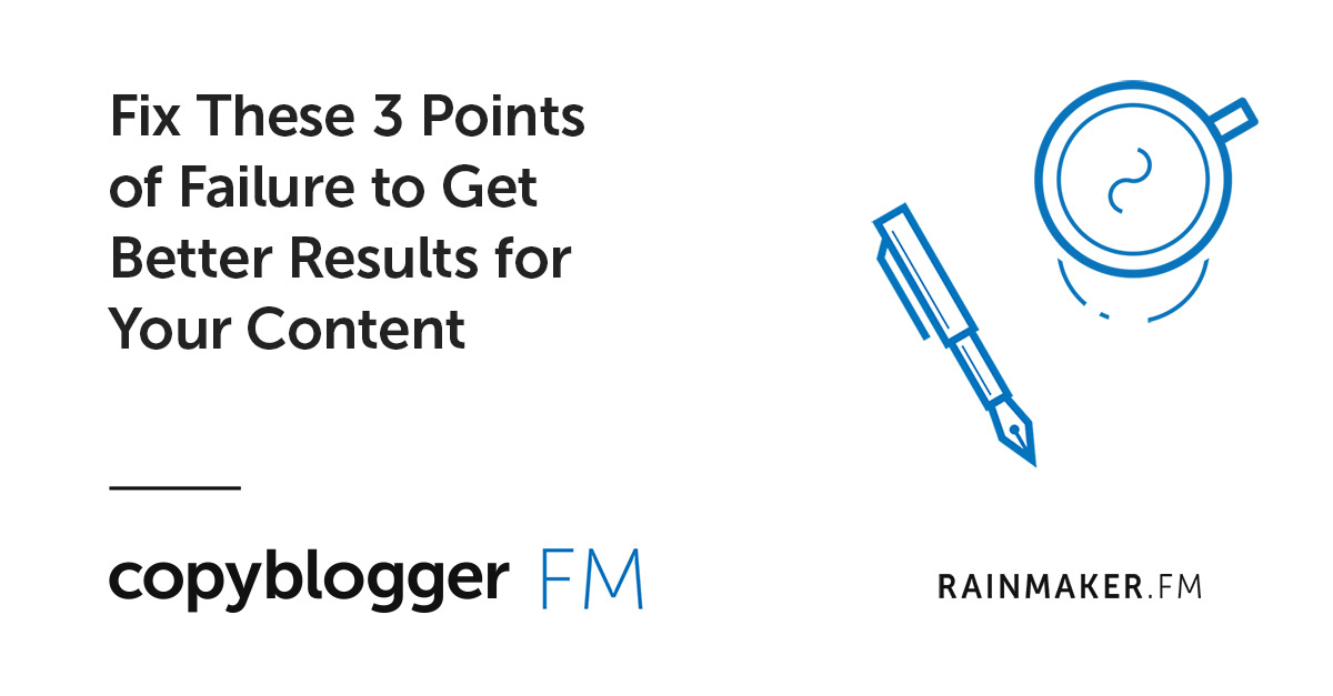 Fix These 3 Points of Failure to Get Better Results for Your Content