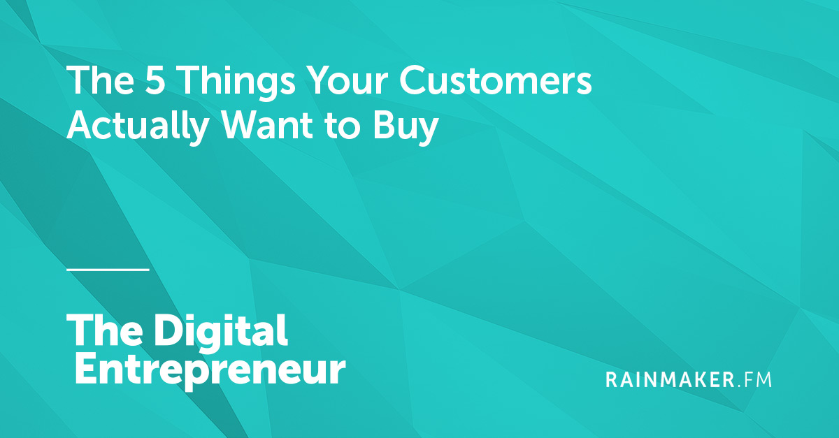 The 5 Things Your Customers Actually Want to Buy