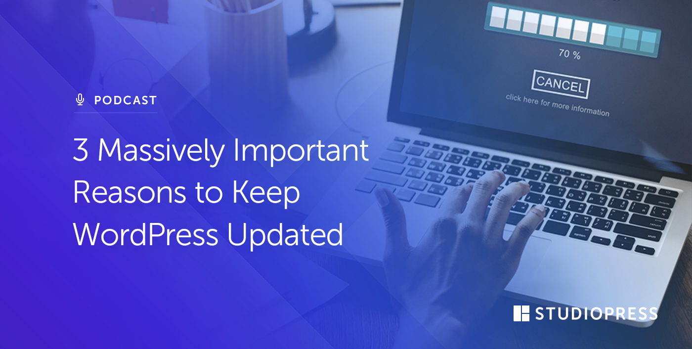 3 Massively Important Reasons to Keep WordPress Updated