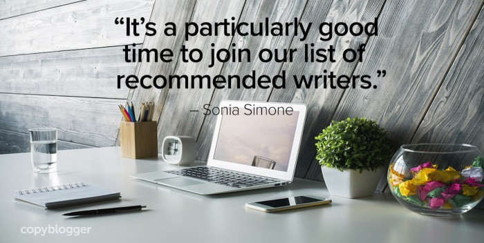 """It's a particularly good time to join our list of recommended writers."" – Sonia Simone"