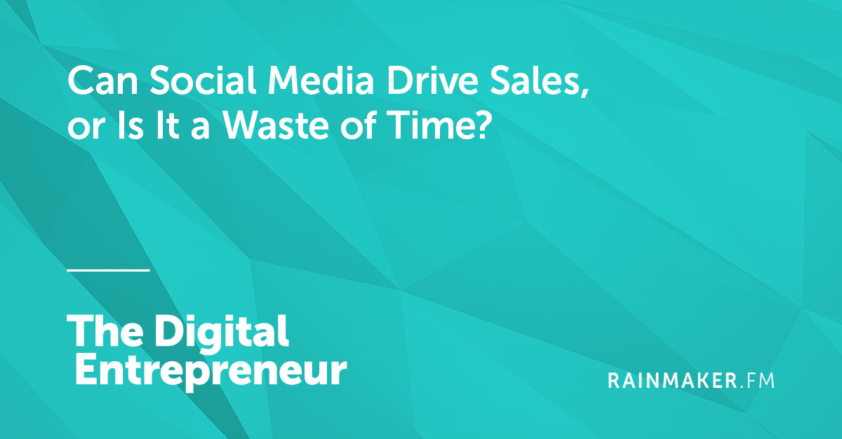Can Social Media Drive Sales, or Is It a Waste of Time?