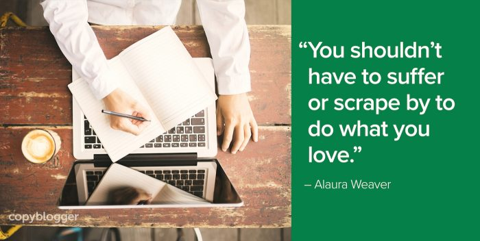 """You shouldn't have to suffer or scrape by to do what you love."" – Alaura Weaver"