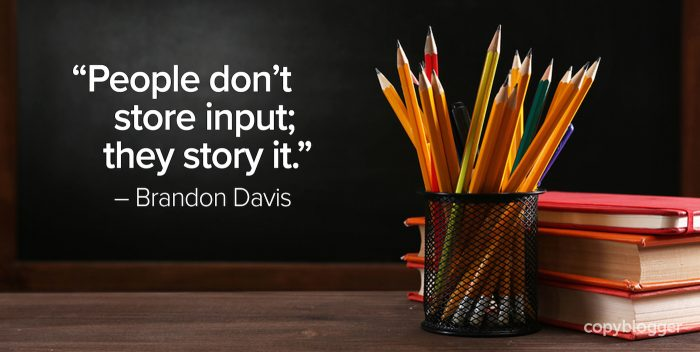 """People don't store input; they story it."" – Brandon Davis"