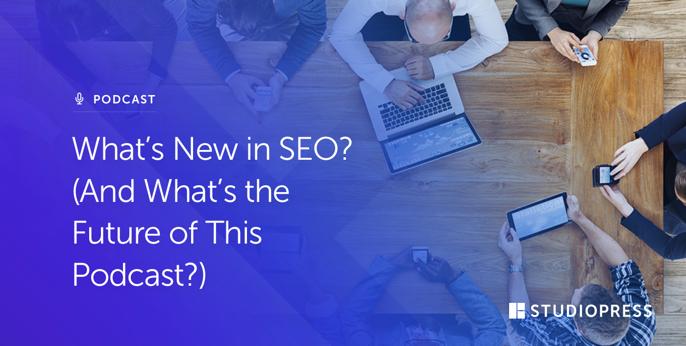What's New in SEO? (And What's the Future of This Podcast?)