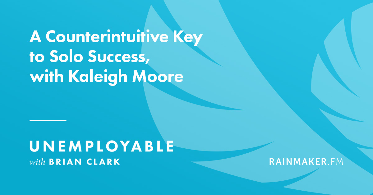 A Counterintuitive Key to Solo Success, with Kaleigh Moore
