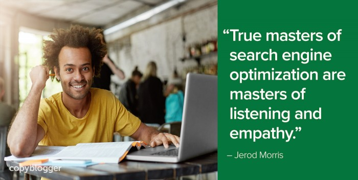 """True masters of search engine optimization are masters of listening and empathy."" – Jerod Morris"
