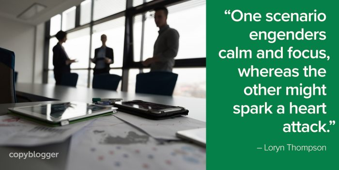 """One scenario engenders calm and focus, whereas the other might spark a heart attack."" – Loryn Thompson"
