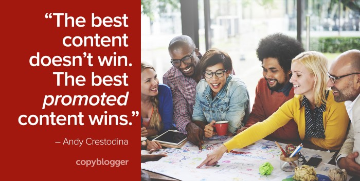 """The best content doesn't win. The best promoted content wins."" – Andy Crestodina"