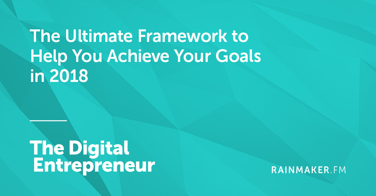 The Ultimate Framework to Help You Achieve Your Goals in 2018
