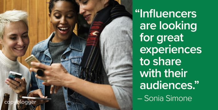 """Influencers are looking for great experiences to share with their audiences."" – Sonia Simone"