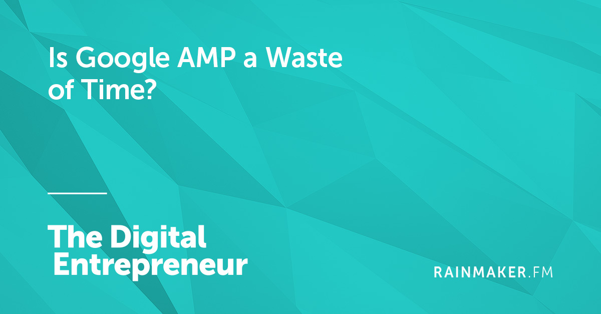 Is Google AMP a Waste of Time?