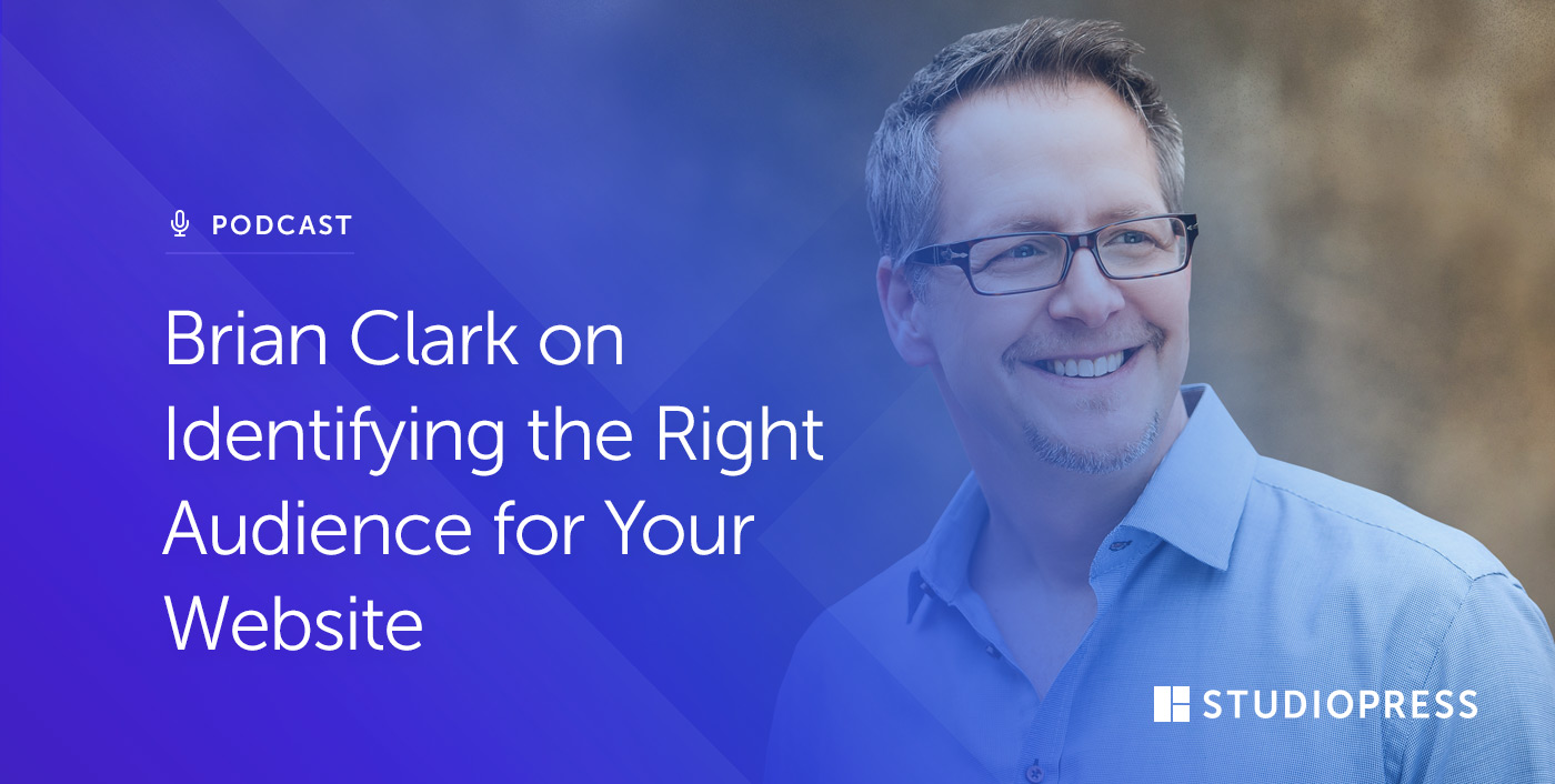 Brian Clark on Identifying the Right Audience for Your Website
