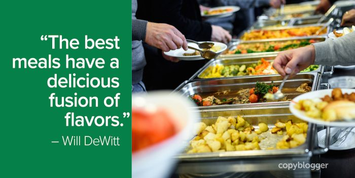 """""""The best meals have a delicious fusion of flavors."""" – Will DeWitt"""