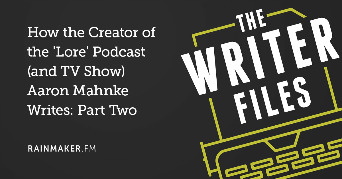 How the Creator of the 'Lore' Podcast (and TV Show) Aaron Mahnke Writes: Part Two