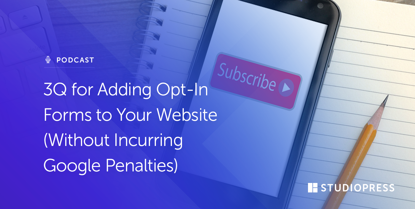 3Q for Adding Opt-In Forms to Your Website (Without Incurring Google Penalties)