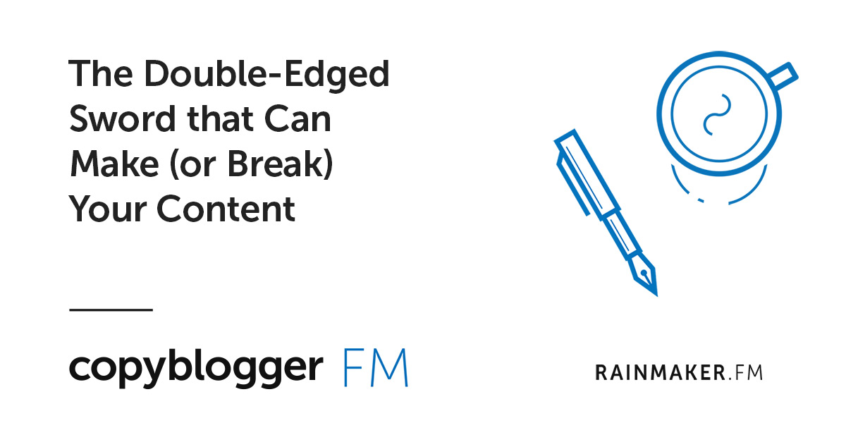 The Double-Edged Sword that Can Make (or Break) Your Content