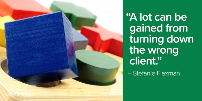"""A lot can be gained from turning down the wrong client."" – Stefanie Flaxman"