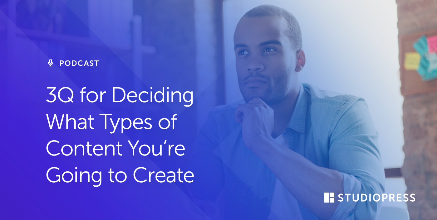 3Q for Deciding What Types of Content You're Going to Create
