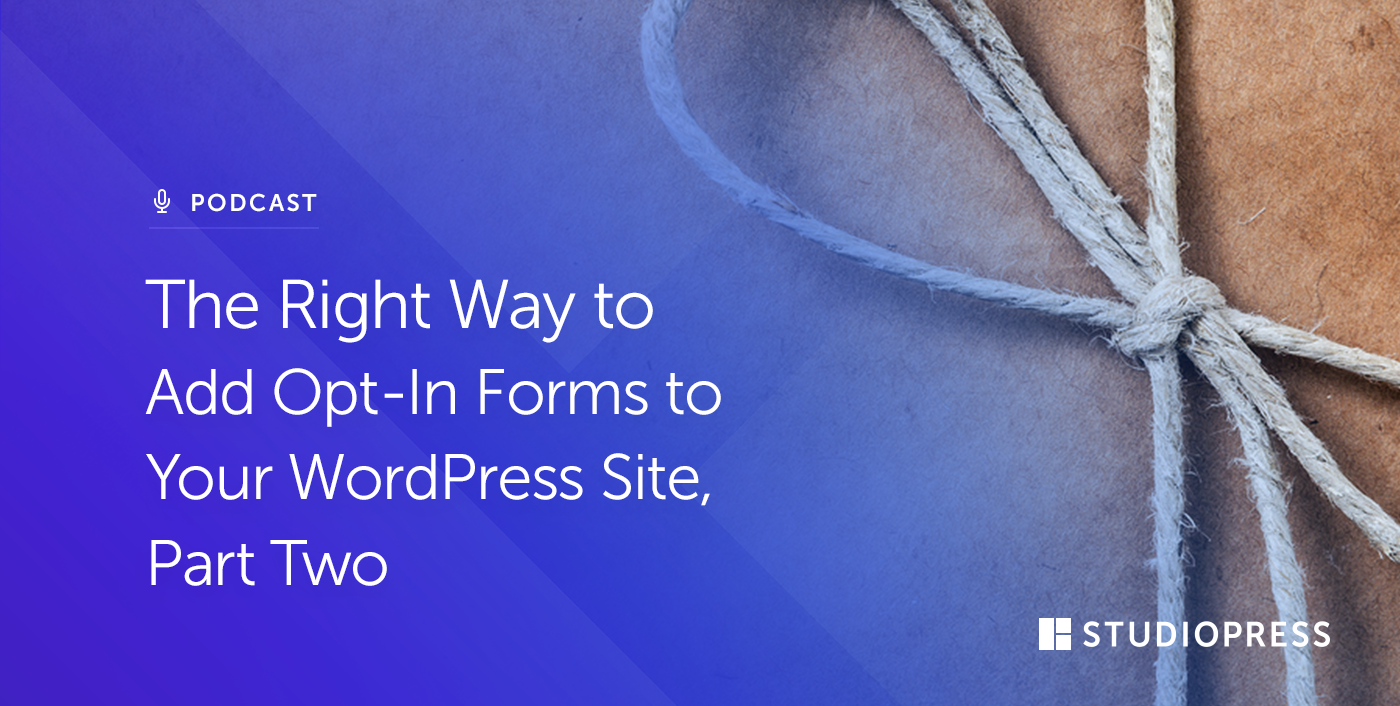 The Right Way to Add Opt-In Forms to Your WordPress Site, Part Two