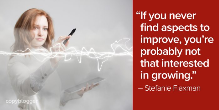 """If you never find aspects to improve, you're probably not that interested in growing."" – Stefanie Flaxman"