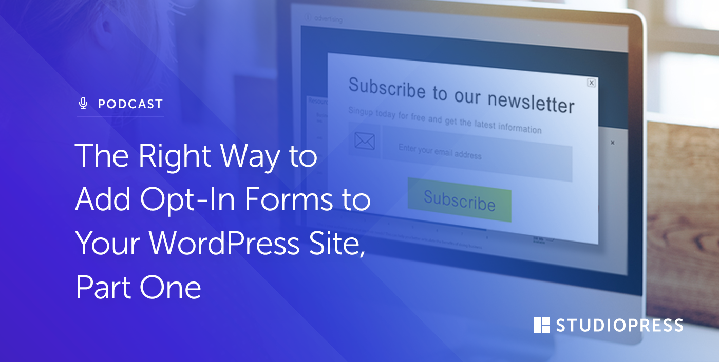 The Right Way to Add Opt-In Forms to Your WordPress Site, Part One