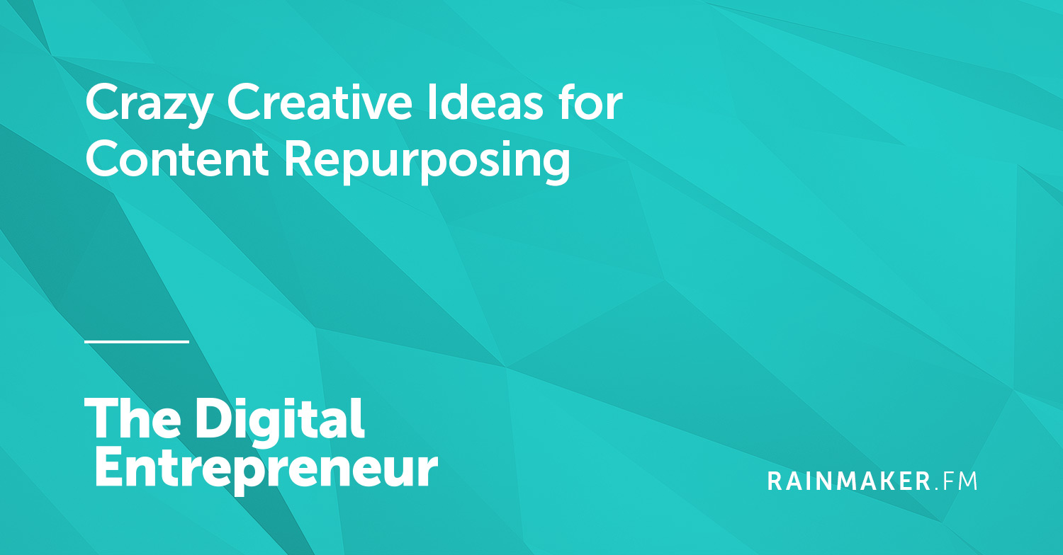 Crazy Creative Ideas for Content Repurposing