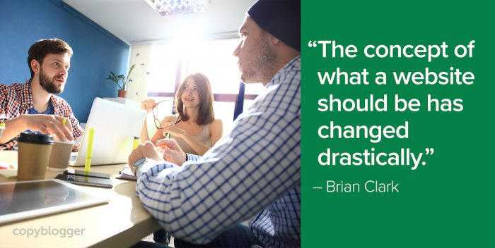 """""""The concept of what a website should be has changed drastically."""" – Brian Clark"""