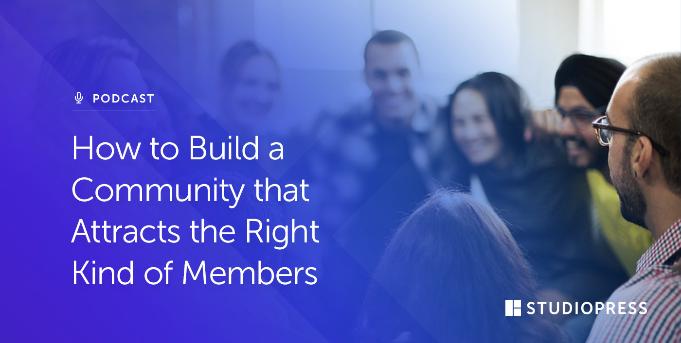 How to Build a Community that Attracts the Right Kind of Members