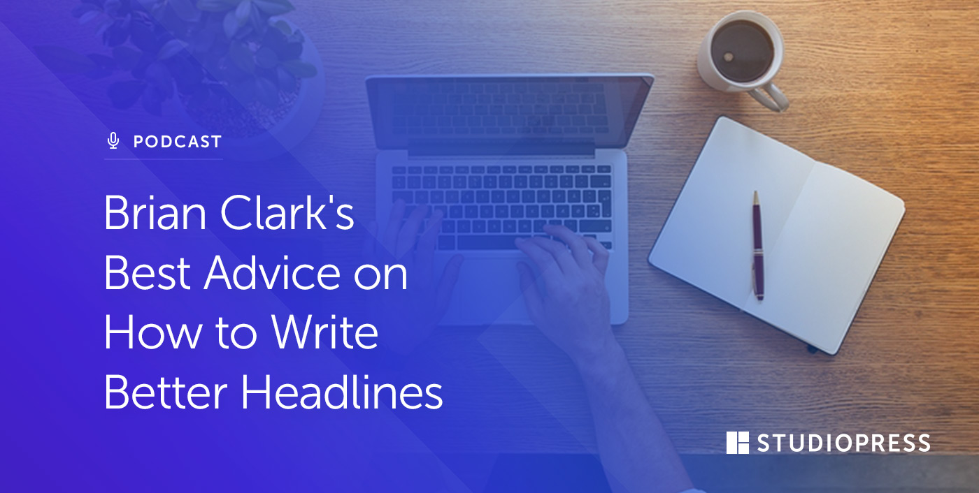 Brian Clark's Best Advice on How to Write Better Headlines