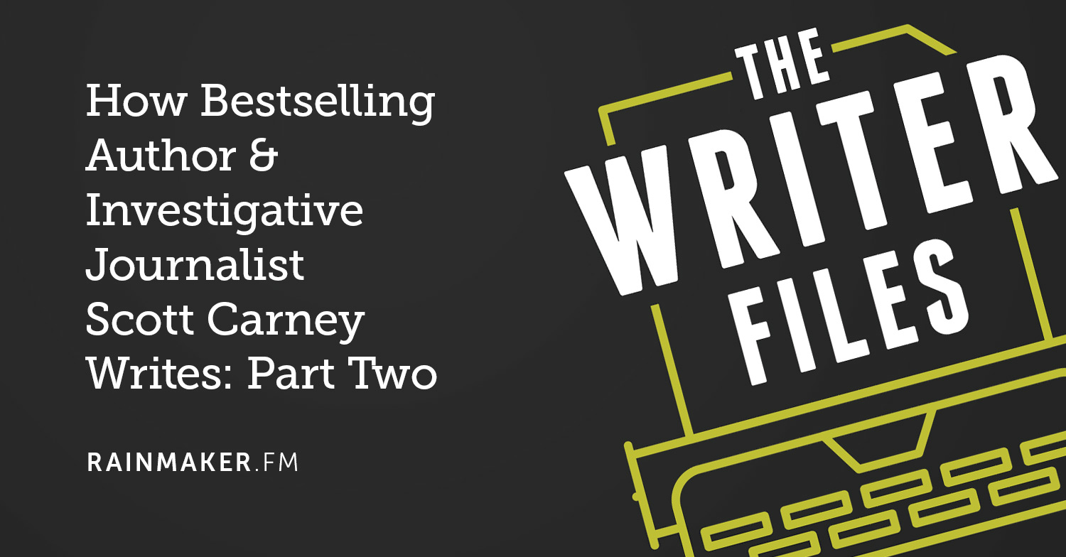 How Bestselling Author & Investigative Journalist Scott Carney Writes: Part Two
