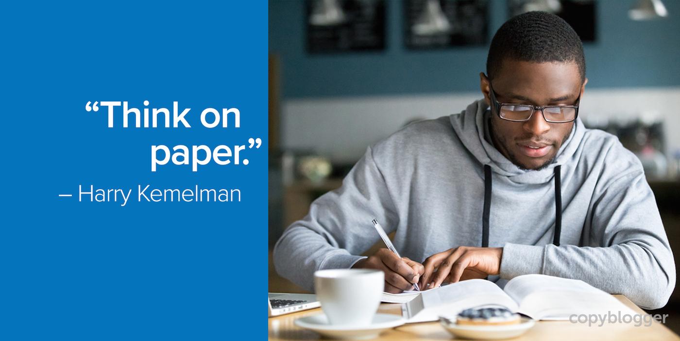 """Think on paper."" – Harry Kemelman"