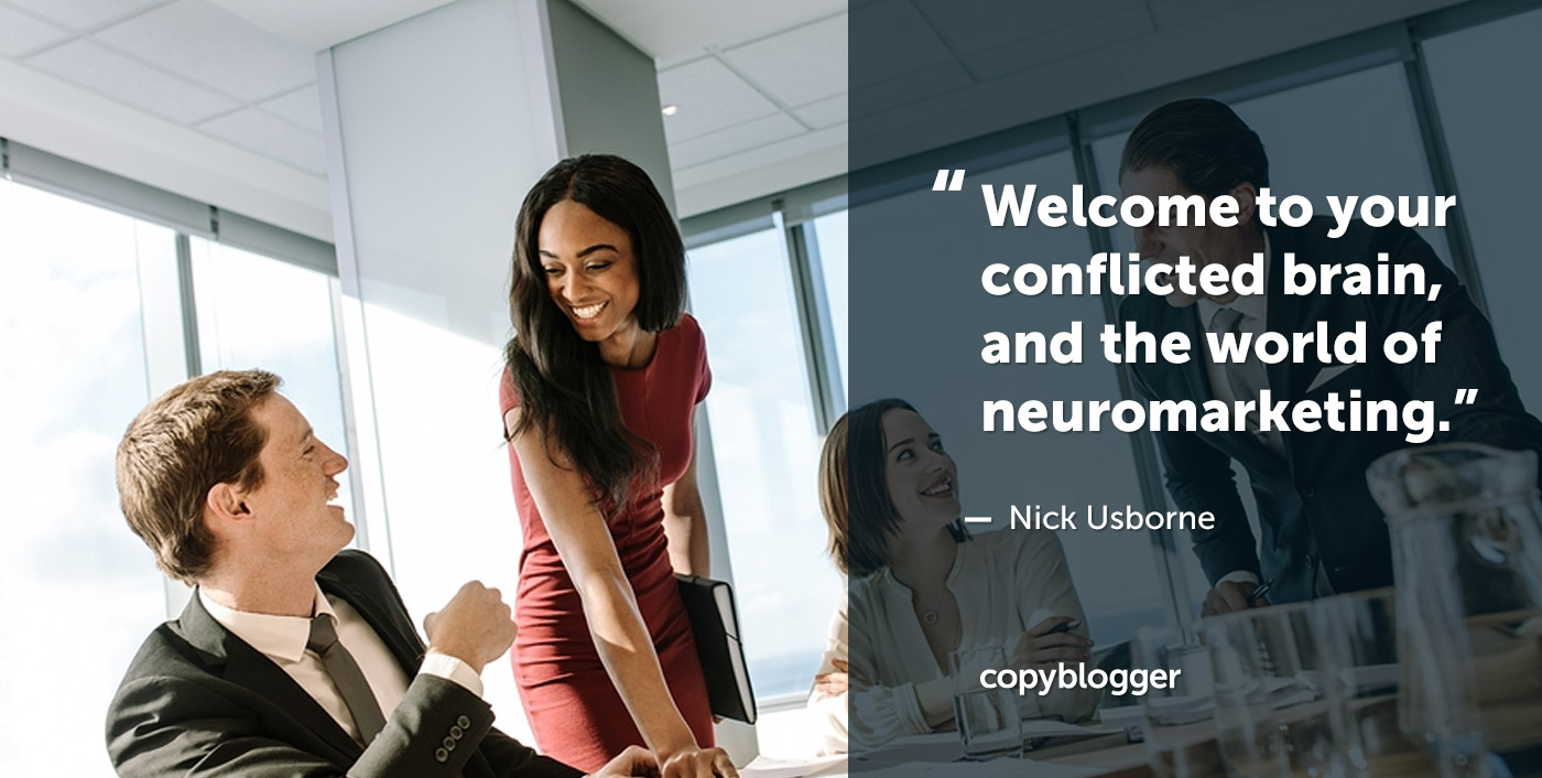 Welcome to your conflicted brain, and the world of neuromarketing. Nick Usborne