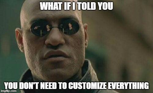no need customise