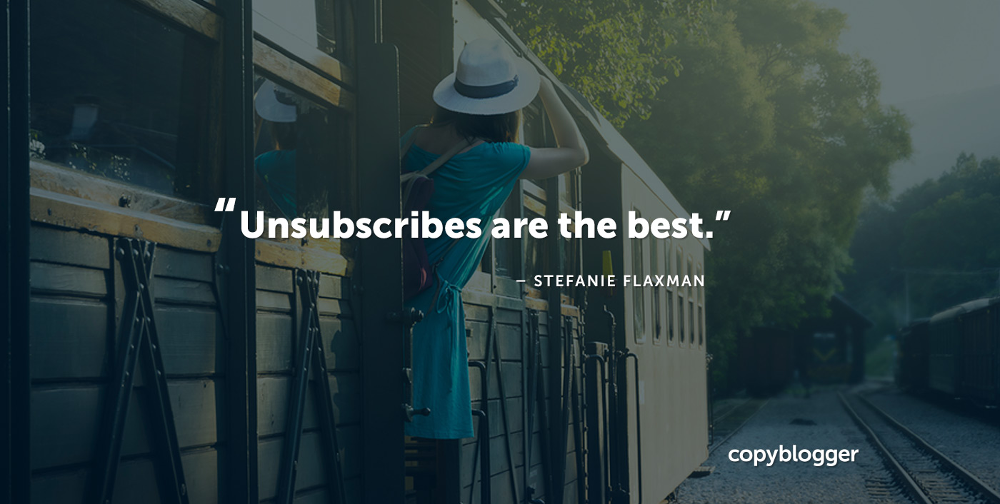 Unsubscribes are the best. Stefanie Flaxman