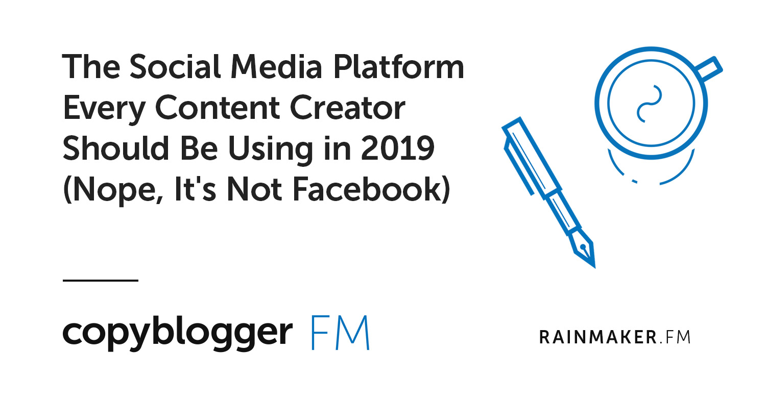 The Social Media Platform Every Content Creator Should Be Using in 2019 (Nope, It's Not Facebook)