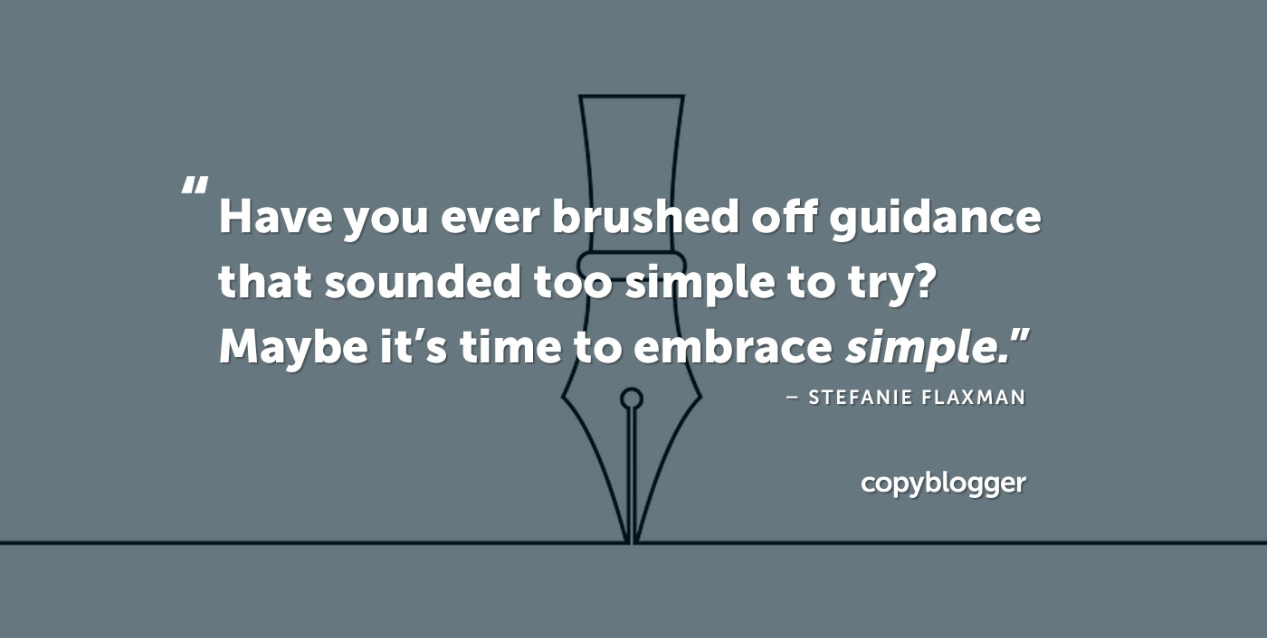 Have you ever brushed off guidance that sounded too simple to try? Maybe it's time to embrace simple. Stefanie Flaxman
