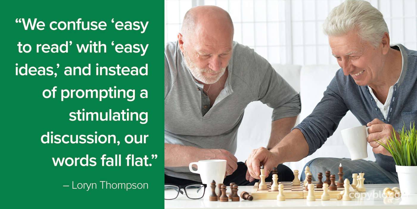 """""""We confuse 'easy to read' with 'easy ideas,' and instead of prompting a stimulating discussion, our words fall flat."""" – Loryn Thompson"""