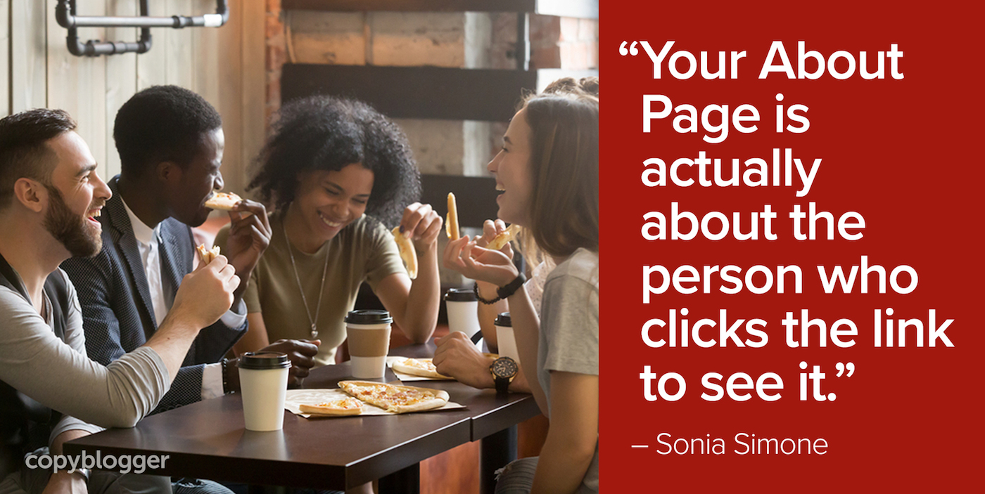 """""""Your About Page is actually about the person who clicks the link to see it."""" – Sonia Simone"""