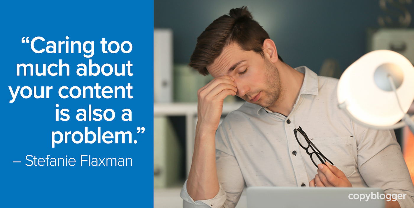"""""""Caring too much about your content is also a problem."""" – Stefanie Flaxman"""