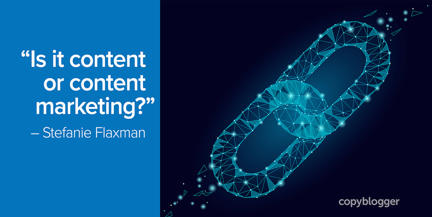 """""""Is it content or content marketing?"""" – Stefanie Flaxman"""