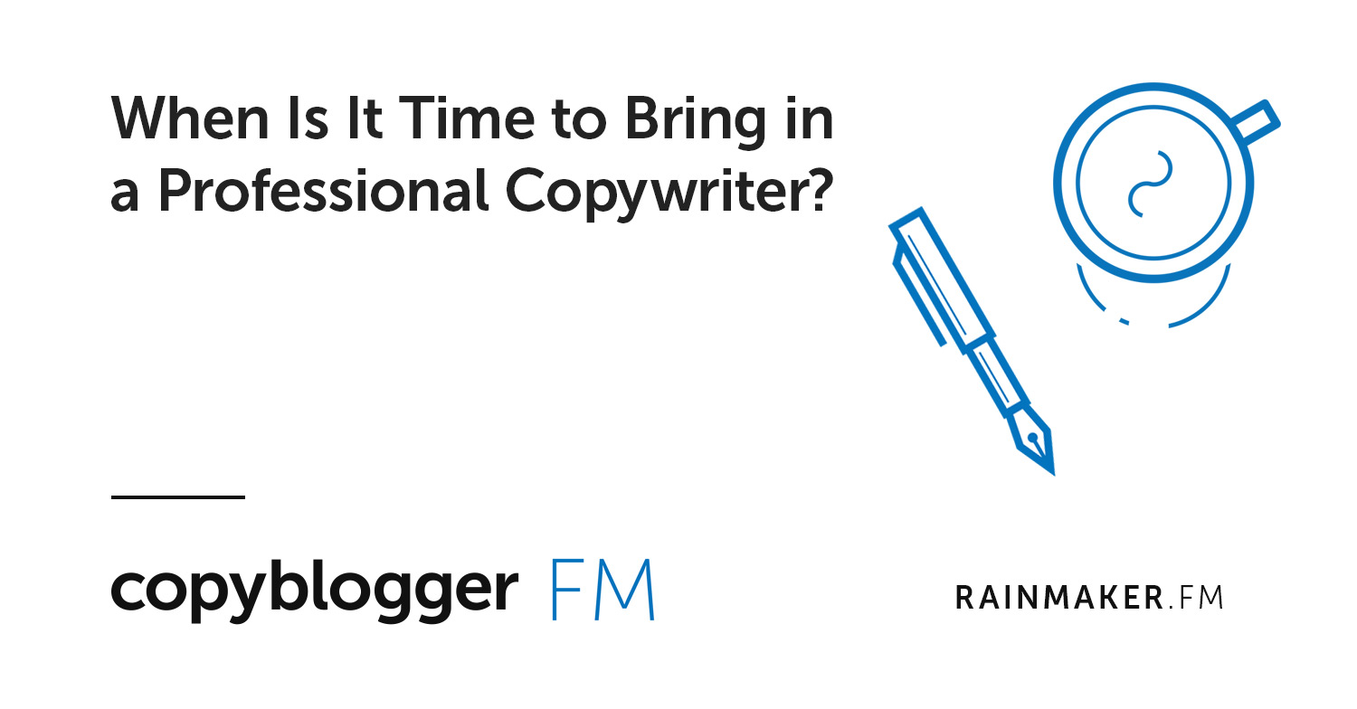When Is It Time to Bring in a Professional Copywriter?