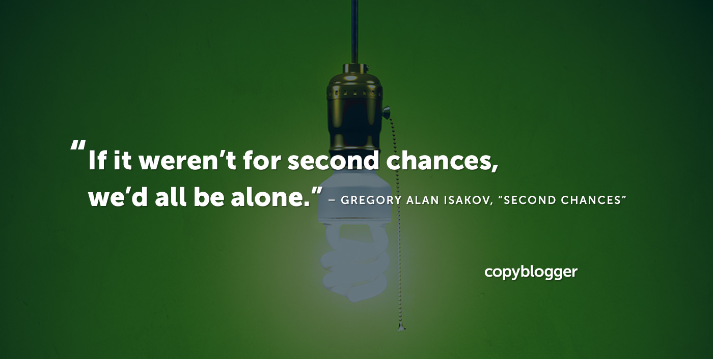 If it weren't for second chances, we'd all be alone. – Gregory Isaac Isakov, Second Chances