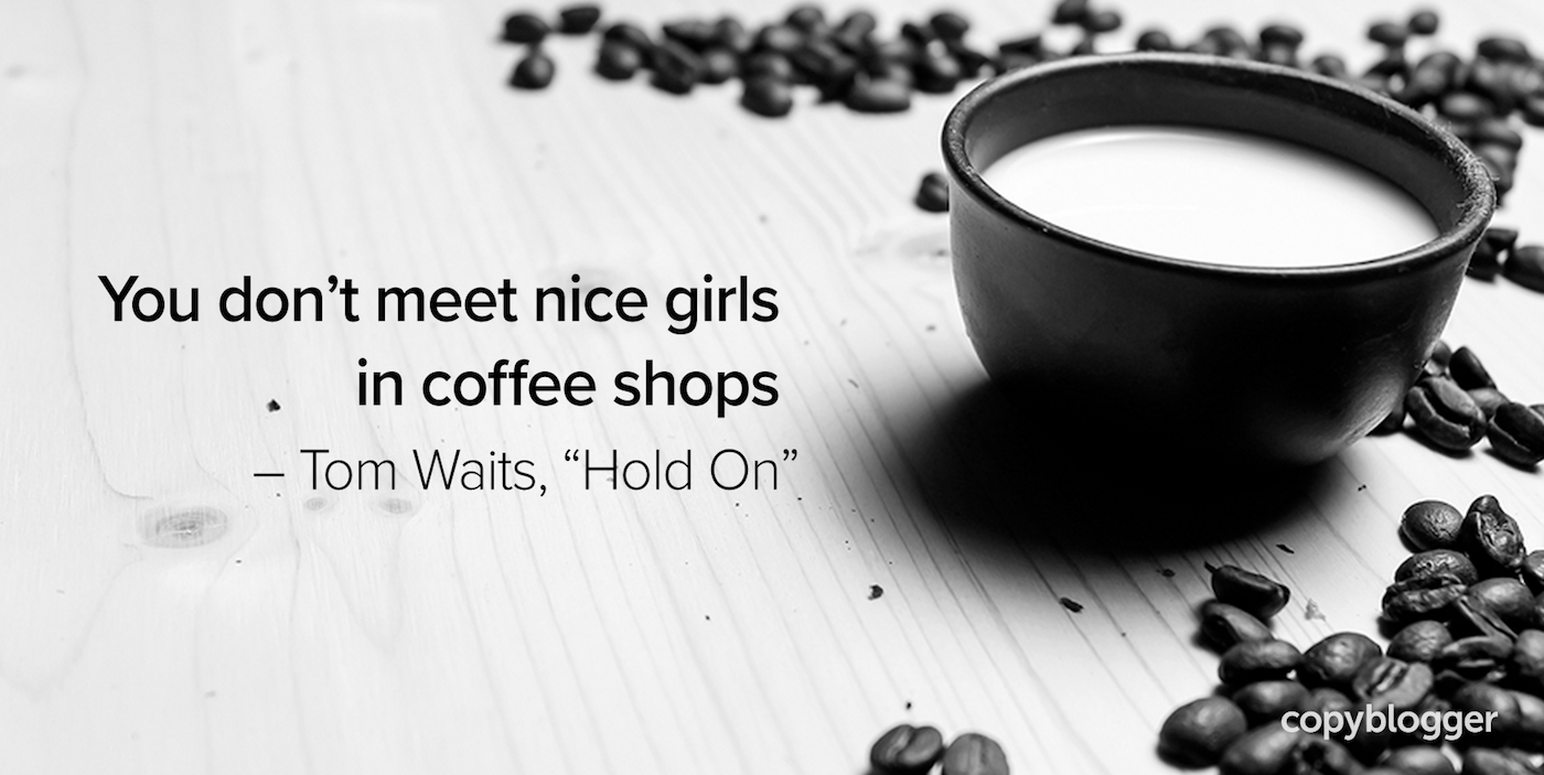 """You don't meet nice girls in coffee shops – Tom Waits, """"Hold On"""""""