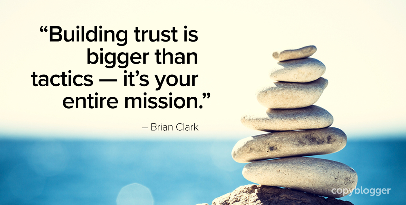 """""""Building trust is bigger than tactics — it's your entire mission."""" – Brian Clark"""