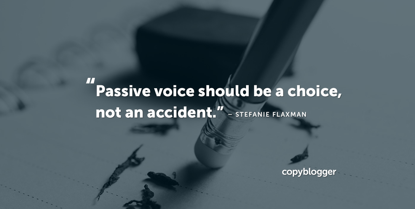 Passive voice should be a choice, not an accident. – Stefanie Flaxman
