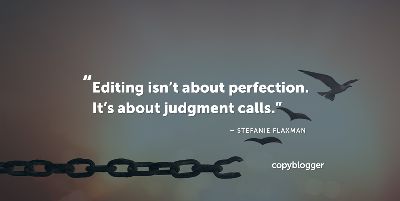 Editing isn't about perfection; it's about judgment calls. – Stefanie Flaxman